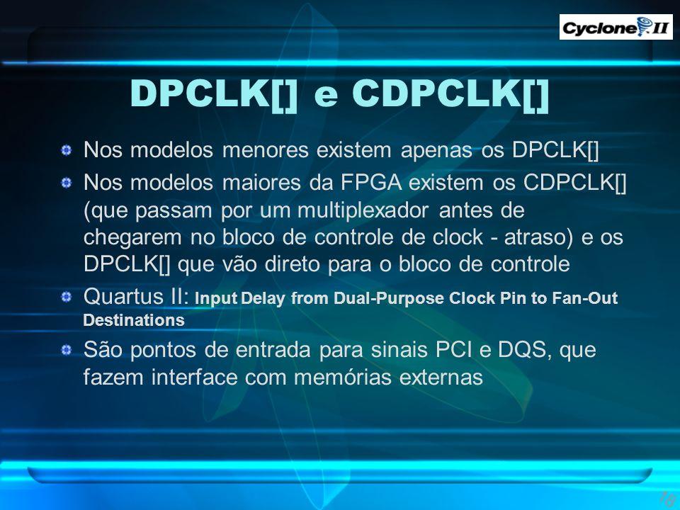 DPCLK[] e CDPCLK[] Nos modelos menores existem apenas os DPCLK[]